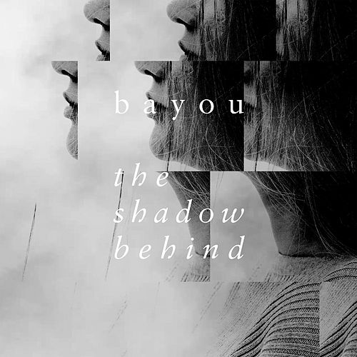 The Shadow Behind by Bayou