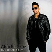 Quiero Saber de Ti by Charlie Cruz