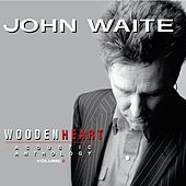 Wooden Heart, Vol. 2 (Acoustic Anthology) by John Waite