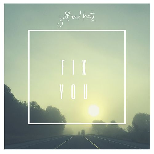 Fix You by JillandKate