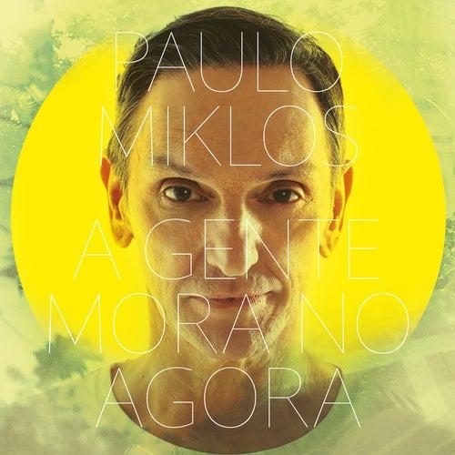 A Gente Mora No Agora by Paulo Miklos