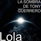 Lola by La Sombra De Tony Guerrero