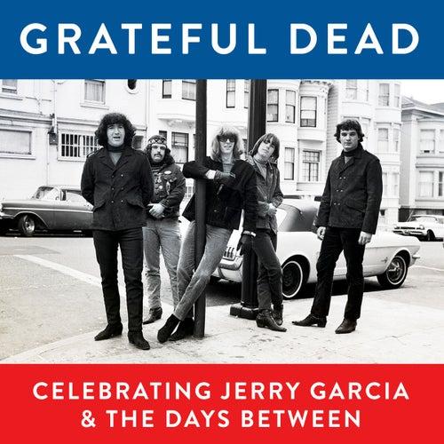 Grateful Dead, Celebrating Jerry Garcia & The Days Between (Live) by Grateful Dead