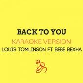 Back To You (Originally Performed by Louis Tomlinson & Bebe Rexha) (Karaoke Version) by JMKaraoke