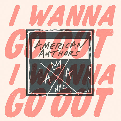 I Wanna Go Out by American Authors