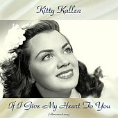 If I Give My Heart To You (Remastered 2017) by Kitty Kallen