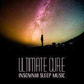 Ultimate Cure Insomnia Sleep Music (Meditation for Better Sleep, Relaxation Effect, Anxiety Free, De Stress Space, Calm and Clear Mind) by Various Artists