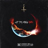 LET THE WORLD BURN by Various Artists