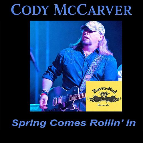 Spring Comes Rollin' In by Cody McCarver