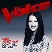 Don't Kill My Vibe (The Voice Australia 2017 Performance) di Lucy Sugerman