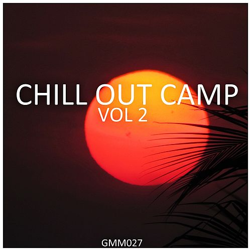 Chill Out Camp, Vol. 2 by Various Artists