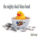 Duck Soup by The Mighty Duck Blues Band