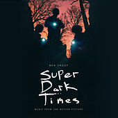 Music from the Motion Picture Super Dark Times by Ben Frost