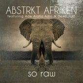 So Raw (Remixes) [feat. Ade Alafia and Deep Just] by Abstrkt Afriken