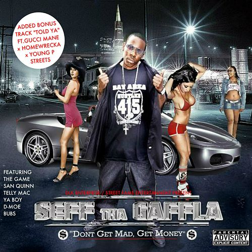 Dont Get Mad, Get Money by Seff Tha Gaffla