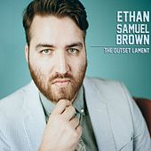 The Outset Lament by Ethan Samuel Brown