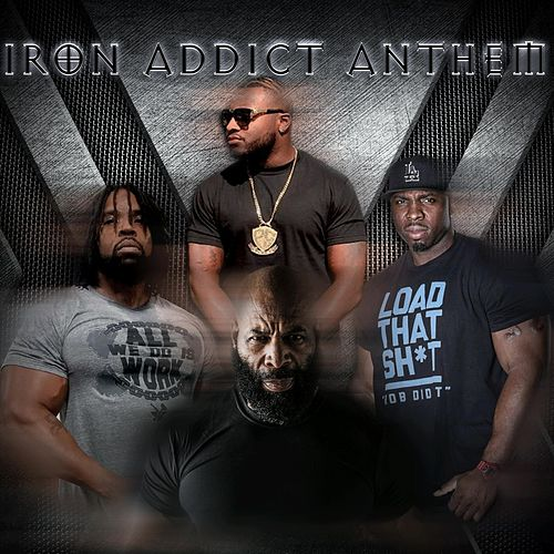 Iron Addict Anthem (feat. C.T. Fletcher, Big Hurk & P-Nice) by Big Rob