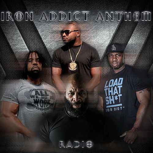 Iron Addict Anthem (Radio Edit) [feat. C.T. Fletcher, Big Hurk & P-Nice] by Big Rob