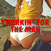 Twerking For The Man by Various Artists