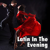Latin In The Evening by Various Artists