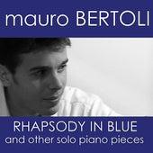 Mauro Bertoli - Rhapsody in Blue and Others Solo Piano Pieces by Mauro Bertoli