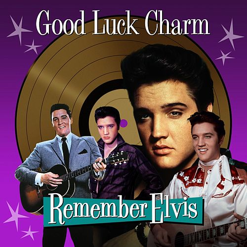 Good Luck Charm (Remember Elvis) by Elvis Presley