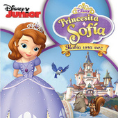 Princesita Sofía: Había Una Vez by Cast - Sofia the First