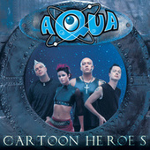 Cartoon Heroes de Aqua