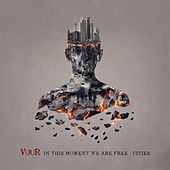 In This Moment We Are Free - Cities by Vuur