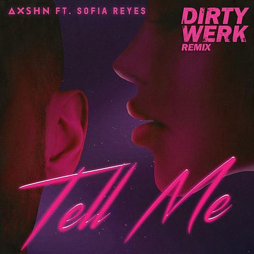 Tell Me (feat. Sofia Reyes) (Dirty Werk Remix) de Axshn