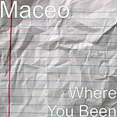Where You Been by Maceo