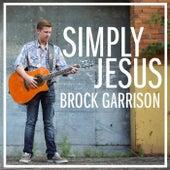 Simply Jesus by Brock Garrison