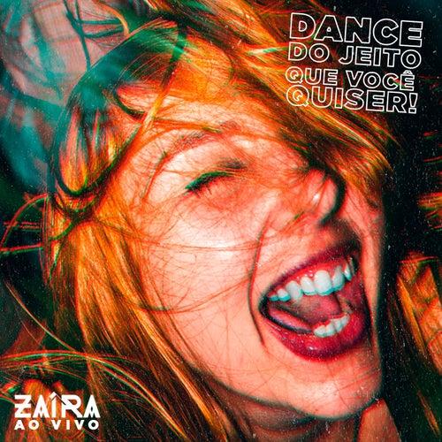 Dance do Jeito Que Você Quiser! (Ao Vivo) de Zaíra