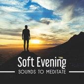 Soft Evening Sounds to Meditate – Calm Down & Meditate, Stress Relief, Peaceful Mind, Rest a Bit by Meditation Awareness