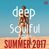 Deep and Soulful House Summer 2017 by Various Artists