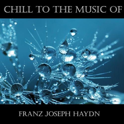 Chill To The Music Of Franz Joseph Haydn by Franz Joseph Haydn