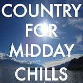 Country For Midday Chills by Various Artists