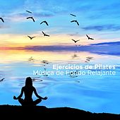 Ejercicios de Pilates - Música de Fondo Relajante para Yoga, Pilates y Ejercicios de Relajación by Lullabies for Deep Meditation