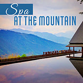 Spa at the Mountain – New Age Music for Hotel Spa, Wellness, Massage, Relaxation, Pure Spa by S.P.A