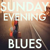 Sunday Evening Blues by Various Artists