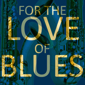 For the Love of Blues de Various Artists