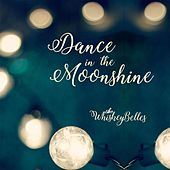 Dance in the Moonshine by The Whiskeybelles