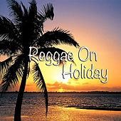 Reggae On Holiday by Various Artists