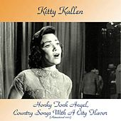 Honky Tonk Angel, Country Songs With A City Flavor (Remastered 2017) by Kitty Kallen