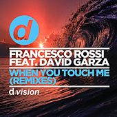 When You Touch Me (Remixes) von Francesco Rossi