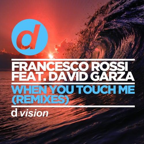 When You Touch Me (Remixes) von Francesco Rossi