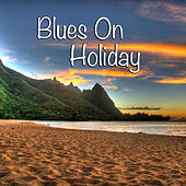 Blues On Holiday by Various Artists
