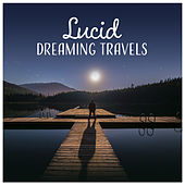 Lucid Dreaming Travels – Music for Sleep, Meeting Your Dream State Self, Meditation Before Dream, Anxiety, Insomnia, Self Esteem by Various Artists