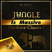 Jungle is Massive: Hardcore Classics 1 by M-Beat
