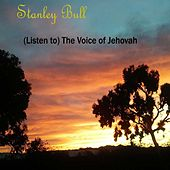 (Listen To) The Voice of Jehovah by Stanley Bull